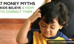 7 Money Myths Kids Believe & How to Correct Them