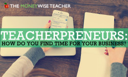 Teacherpreneurs: How Do you Find Time for your Business?